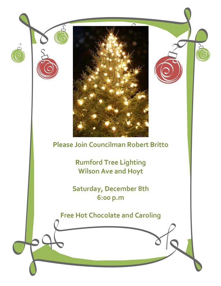 Please join Councilman Robert Britto for the 2nd Annual Rumford Tree Lighting at the corner of Wilson Ave and Hoyt (the island) at 6 pm on Saturday, December 8th. Free Hot Chocolate and Caroling.