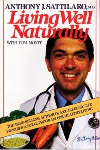 """Dr. Sattilaro's book, """"Living Well Naturally,"""" one of two he wrote about overcoming cancer, was a best-seller in the 1980s."""