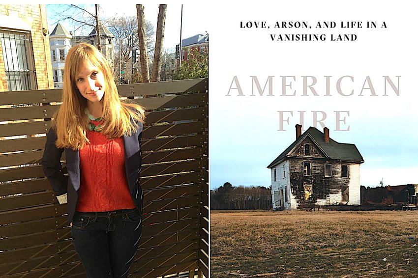 "Monica Hesse tells the story of sleuths tracking down the people responsible for a string of arsons in ""American Fire: Love, Arson, Life in a Vanishing Land."""