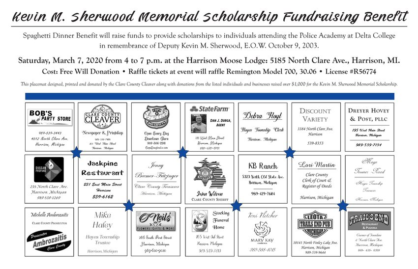 This place mat designed, printed, and donated by the Clare County Cleaver along with donations from the listed individuals and businesses raised over $1,000 for the Kevin M. Sherwood Memorial Scholarship.   Raffle tickets will also be sold for a Remington Model 700 30.06.