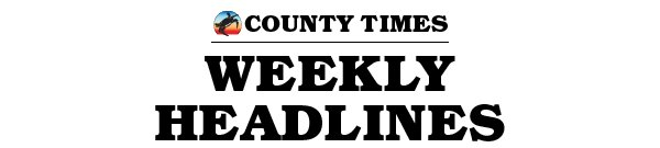 County Times Weekly Headlines