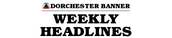 Dorchester Banner Weekly Headlines