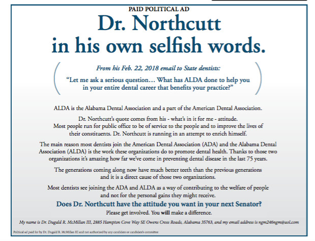 These ads, paid for by Dr. Dugald McMillan III, are the subject of a complaint to Alabama Secretary of State John Merrill's office by Senate District 32 candidate David Northcutt.