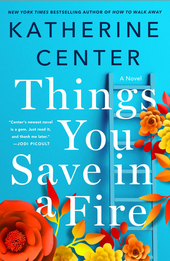 """""""Things You Save in a Fire"""" by Katherine Center (St. Martin's Press)"""