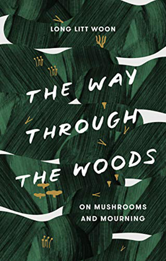 'The Way Through the Woods: On Mushrooms and Mourning' by Long Litt Woon, translated from the Norwegian by Barbara J. Haveland. (Spiegel & Grau/TNS)