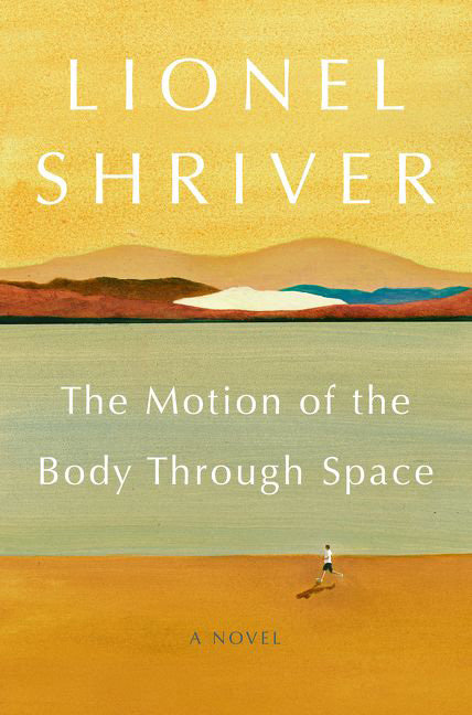 """""""The Motion of the Body Through Space"""" by Lionel Shriver (HarperCollins)"""