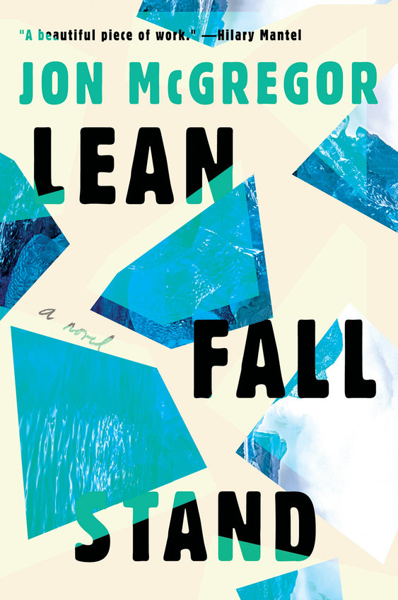 """""""Lean Fall Stand,"""" by Jon McGregor. (Catapult/TNS)"""