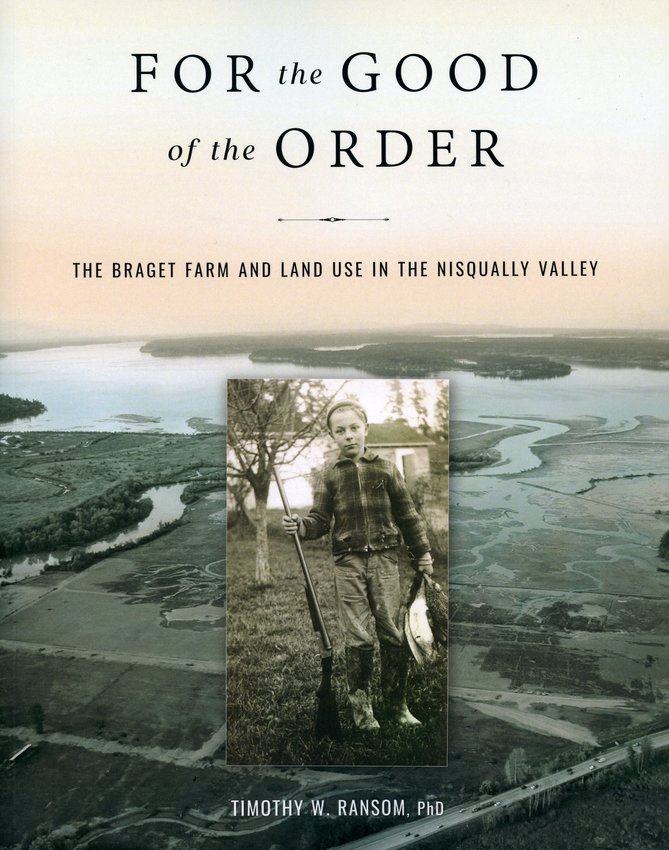 """This is the cover art for the book titled, """"For the Good of the Order: The Braget Farm and Land Use in the Nisqually Valley"""" by Olympia-based author Timothy W. Ransom, Ph.D."""