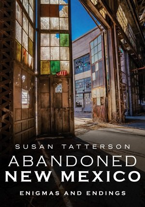 """Abandoned New Mexico: Enigmas and Endings""