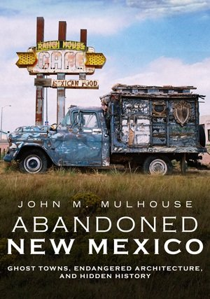 """Abandoned New Mexico: Ghost Towns, Endangered Architecture, and Hidden History""