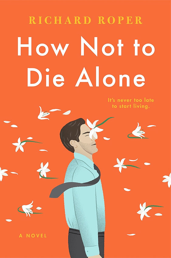"""""""How Not to Die Alone"""" by Richard Roper; c.2019, Putnam $26/$35 Canada; 336 pages."""