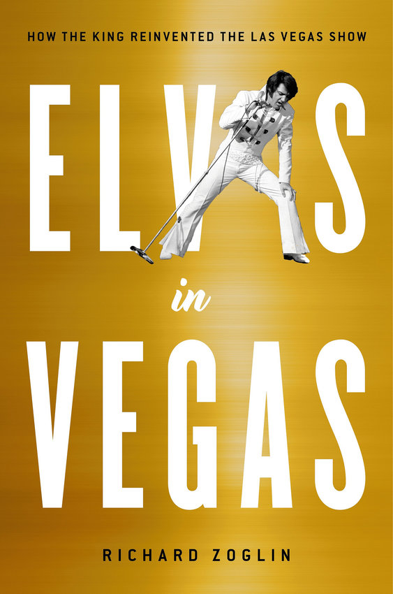 """Elvis in Vegas"" by Richard Zoglin; c.2019, Simon & Schuster $28 / $37 Canada; 297 pages."