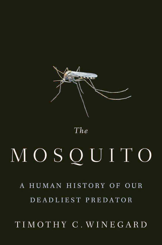 """The Mosquito: A Human History of Our Deadliest Predator"" by Timothy C. Winegard; c.2019, Dutton $28 / $34.95 Canada; 485 pages."