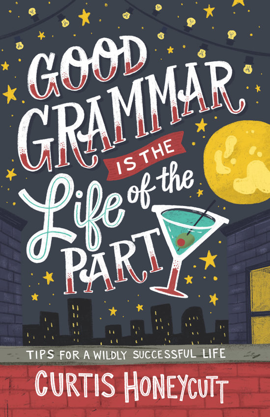 """""""Good Grammar is the Life of the Party: Tips for a Wildly Successful Life"""" is available May 1 in paperback and ebook forms on Amazon."""