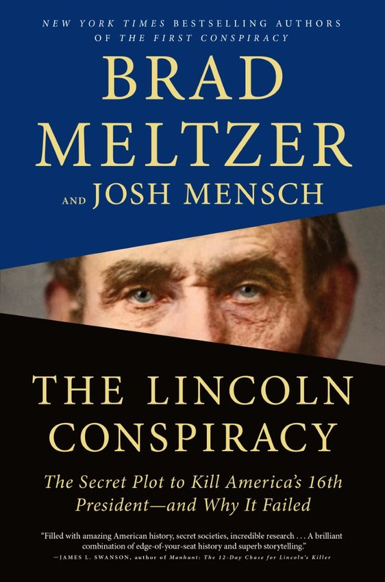 """""""The Lincoln Conspiracy The Secret Plot to Kill America's 16th President—and Why It Failed"""" By Brad Meltzer and Josh Mensch, Flatiron Books 